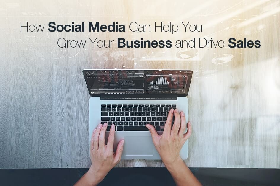 How Social Media Can Help You Grow Your Business and Drive Sales-min